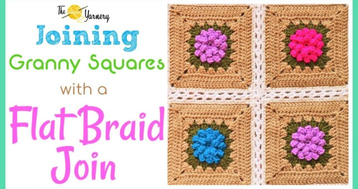 Joining Granny Squares with a Flat Braid Join | The Secret Yarnery