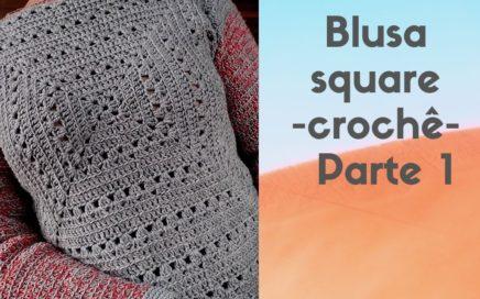 Blusa square crochê - Parte 1