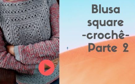 Blusa square crochê - Parte 2