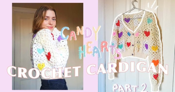 CROCHET GRANNY SQUARE CARDIGAN: PART 2 | the candy hearts cardigan • crochet tutorial & free pattern