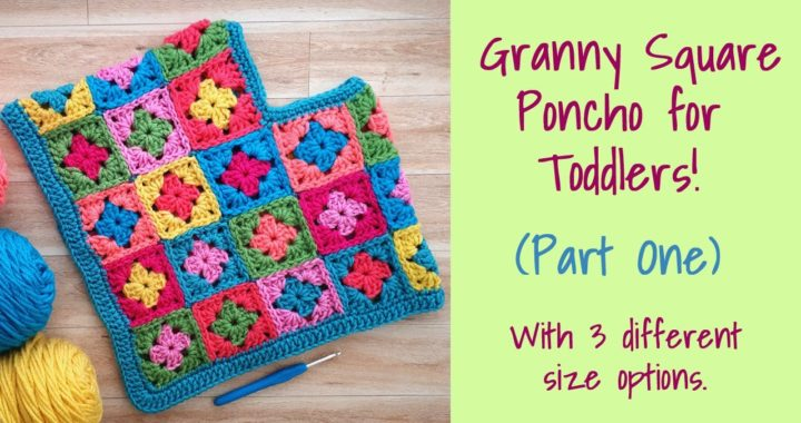 CROCHET: Granny Square Poncho for Toddlers ~ Part One