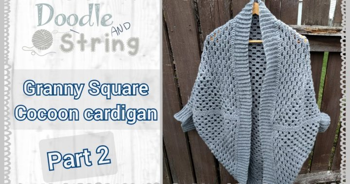 Free Crochet Tutorial - Granny Square Cocoon Cardigan - Part 2