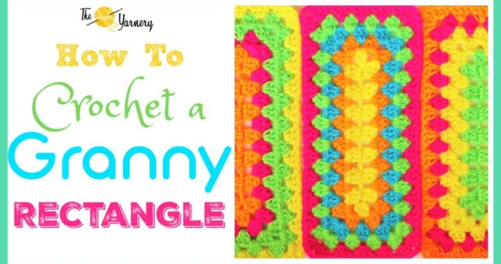 How to Crochet a Granny Rectangle - ELONGATED GRANNY SQUARE | The Secret Yarnery