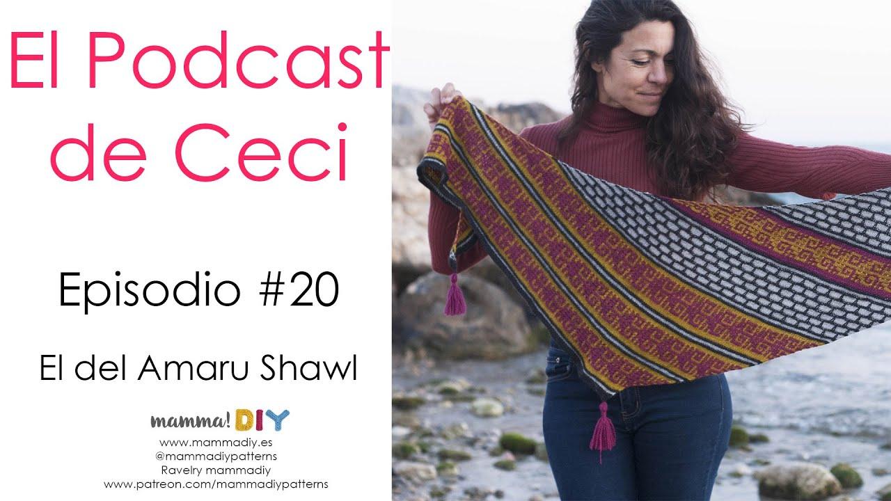 Podcast de Tejido 20 // Amaru Shawl por Cecilia Losada de Mamma Do It Yourself