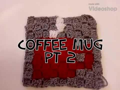 #190 pt2 - Coffee Mug c2c - 2018 Granny Square CAL