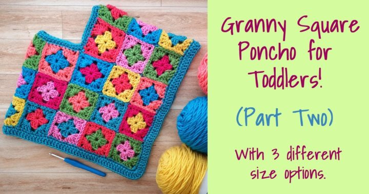 CROCHET: Baby Granny Square Poncho ~ Part Two
