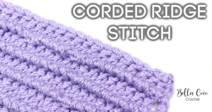 HOW TO CROCHET THE CORDED RIDGE STITCH | Bella Coco Crochet