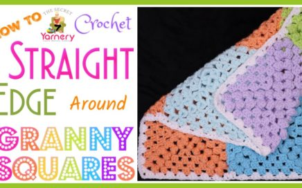 How to Crochet a Straight Edge Around Joined Granny Squares | The Secret Yarnery