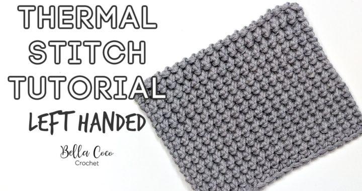 LEFT HANDED CROCHET: THERMAL STITCH | EASY TUTORIAL | Bella Coco Crochet