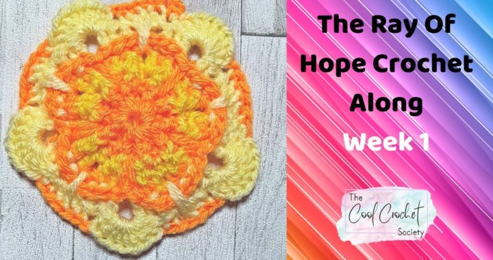 Week 1 Of The Ray Of Hope 2021 Crochet Along - The Cool Crochet Society