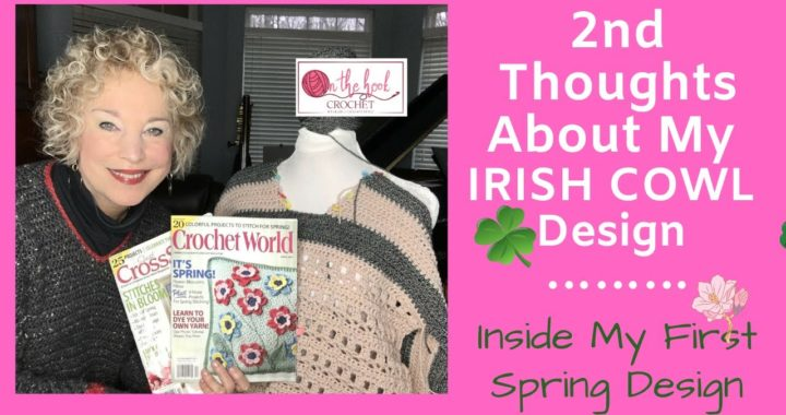 2nd Thoughts About My IRISH COWL!  Designing My NEW Spring Sweater | On The Hook Crochet