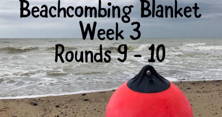 Beachcombing Blanket - Week 3. Rounds 9 - 10