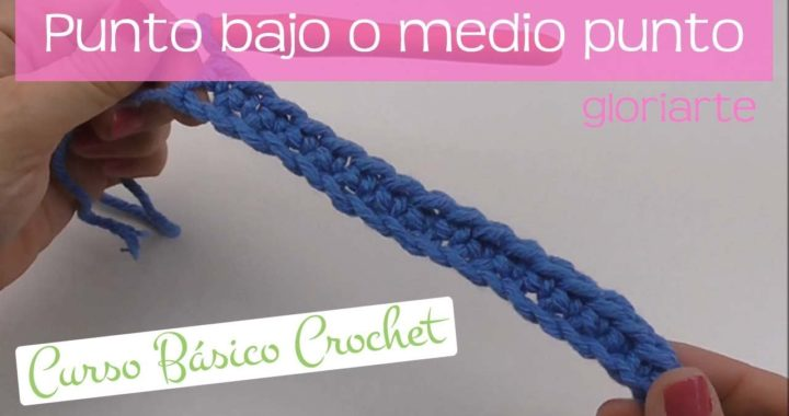 CURSO BÁSICO CROCHET: PUNTO BAJO o MEDIO PUNTO. SINGLE CROCHET STITCH