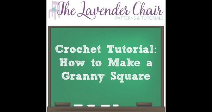 Crochet Tutorial: How to Make a Granny Square - The Lavender Chair