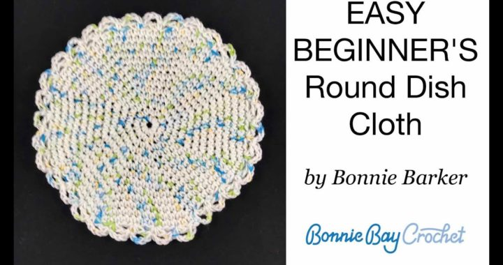 EASY BEGINNER'S Round Dish Cloth, by Bonnie Barker