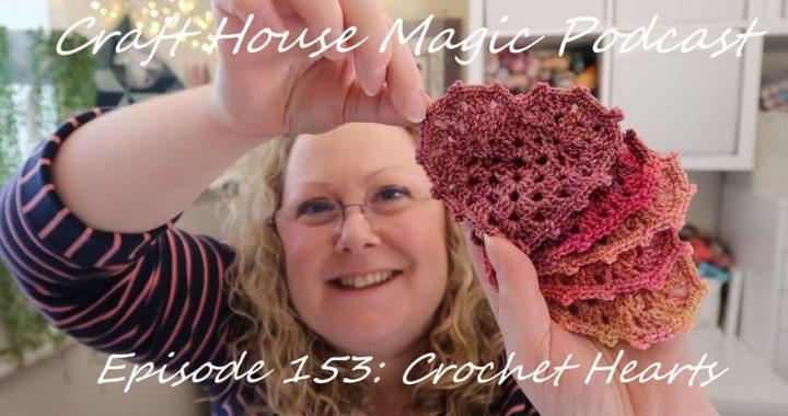 Episode 153: Crochet Hearts
