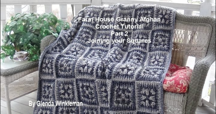 Farm House Granny Afghan Crochet Tutorial - Part 2 - Joining your squares