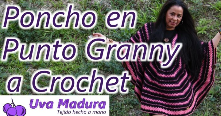 Poncho Ruana en punto Granny tejido a Crochet Ganchillo Paso a Paso