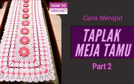 Cara Membuat Taplak Meja Tamu Rajut Part 2 || Crochet Tablet Cloth Part 2