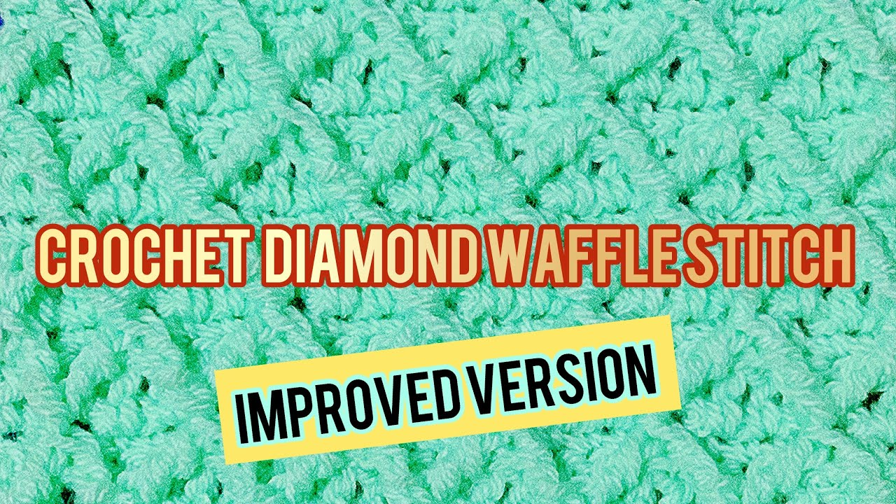Crochet Diamond Waffle Stitch Improved Version for Beginners   Written Pattern  CHAIN Multiples of 4