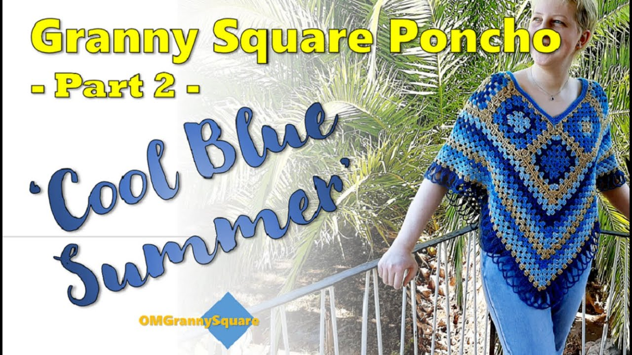 Crochet Tutorial - Granny Square Poncho - PART 2 of 'Cool Blue Summer'