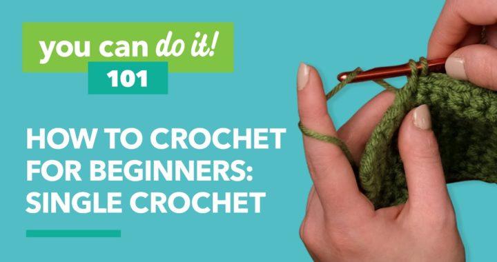 How to Crochet for Beginners: Single Crochet