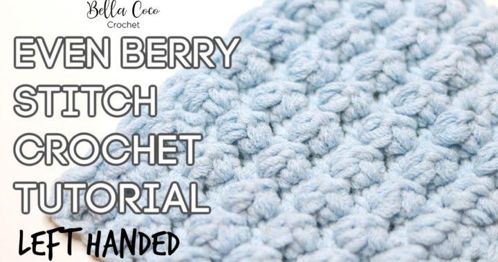 LEFT HANDED CROCHET: EVEN BERRY STITCH | Bella Coco Crochet | Easy Crochet Tutorial