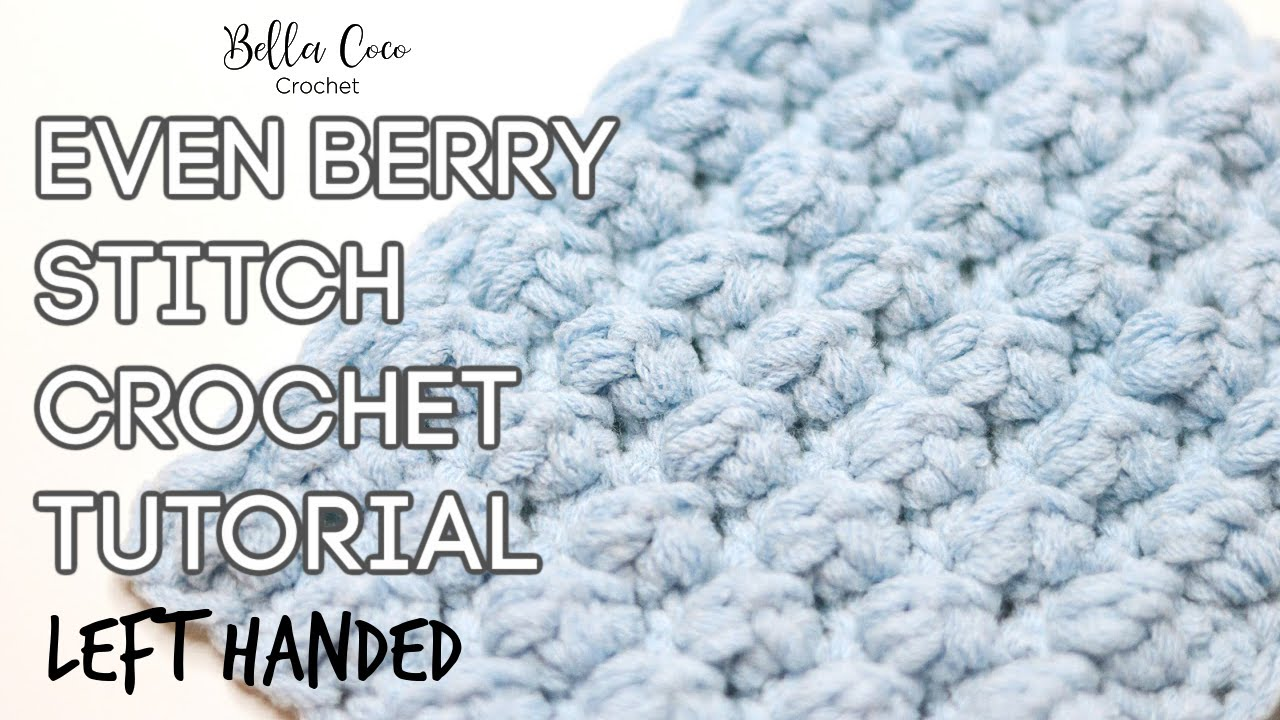 LEFT HANDED CROCHET: EVEN BERRY STITCH   Bella Coco Crochet   Easy Crochet Tutorial