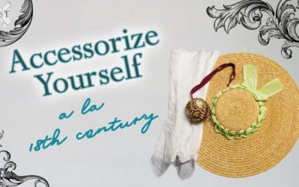 Accessorize Yourself a la 18th century!