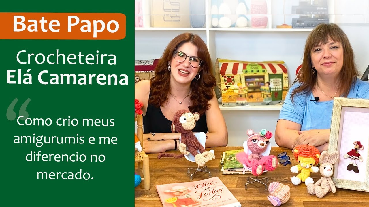 Bate Papo com Elá Camarena - Como crio meus amigurumis e me diferencio no mercado