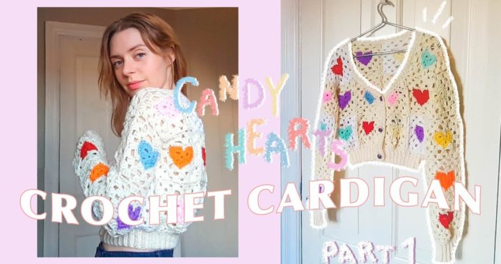 CROCHET HEART CARDIGAN TUTORIAL: PART 1 | the candy hearts granny square cardigan