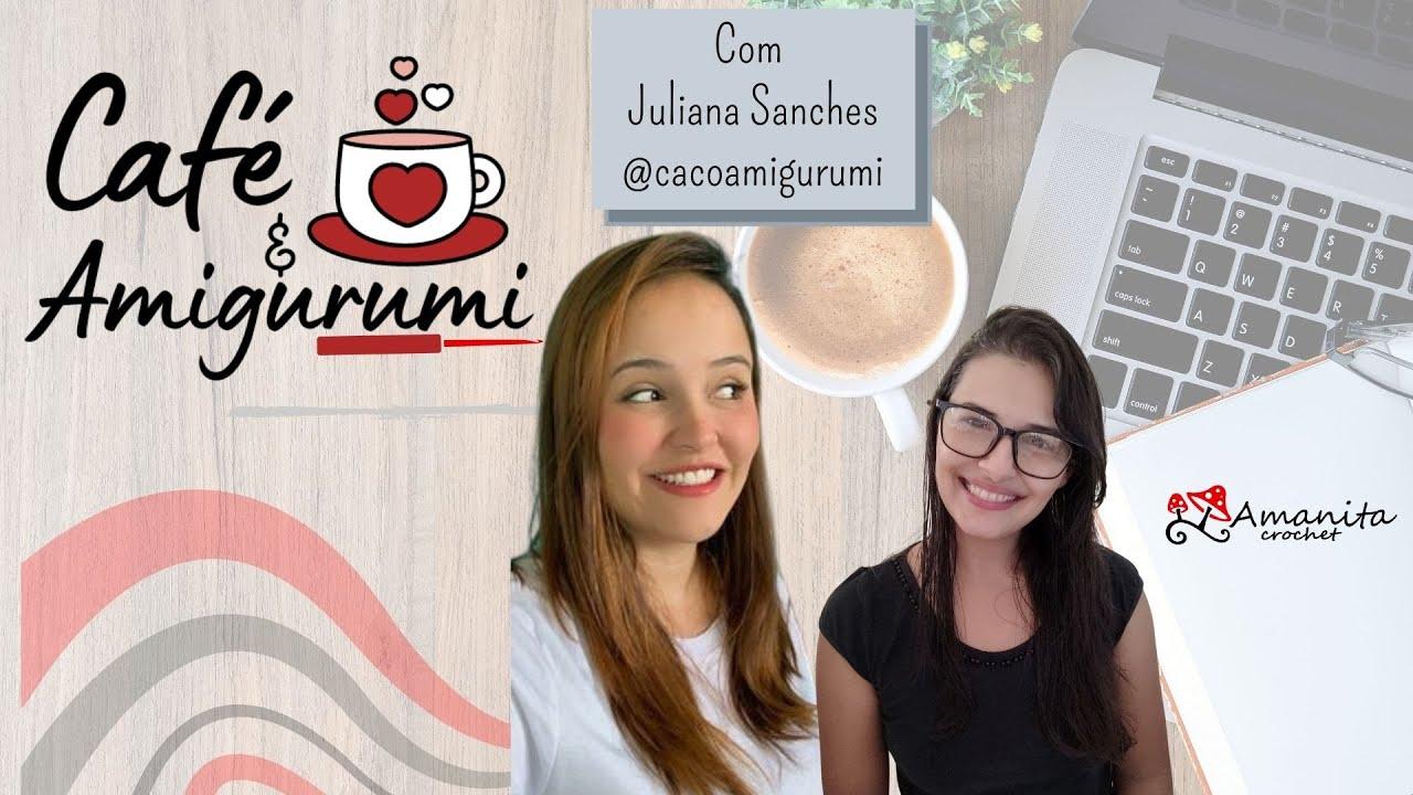 Café e amigurumi #5 com Juliana Sanches @cacoamigurumi