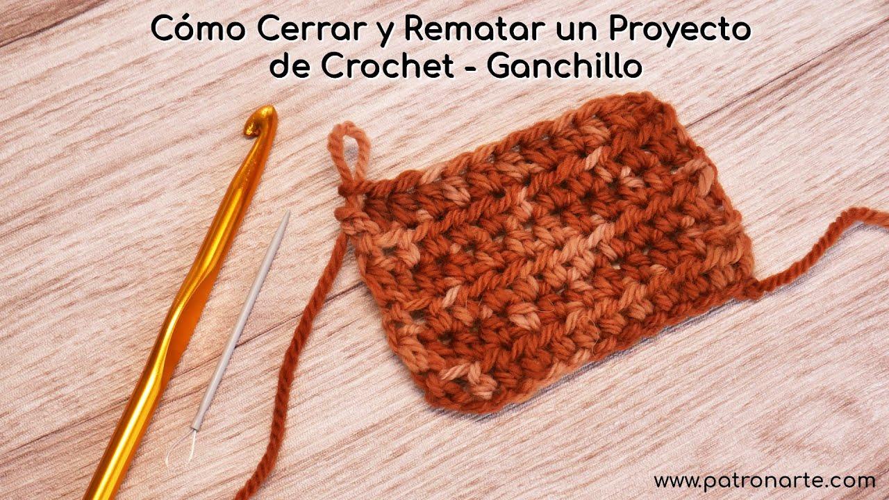 Cómo Cerrar y Rematar un Proyecto de Crochet - Ganchillo Paso a Paso Perfecto para Principiantes