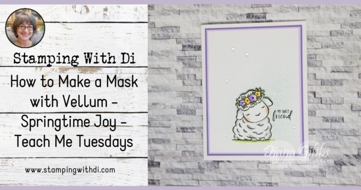 How to Make a Mask with Vellum - Teach Me Tuesdays Episode #73   Stampin' Up!