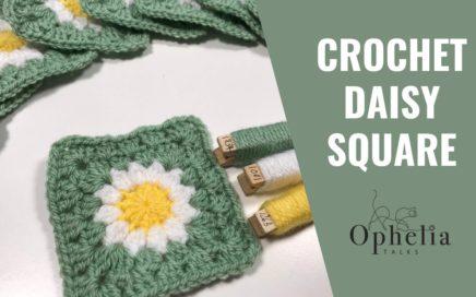 Ophelia Talks about a Daisy Square / Daisy square crochet tutorial