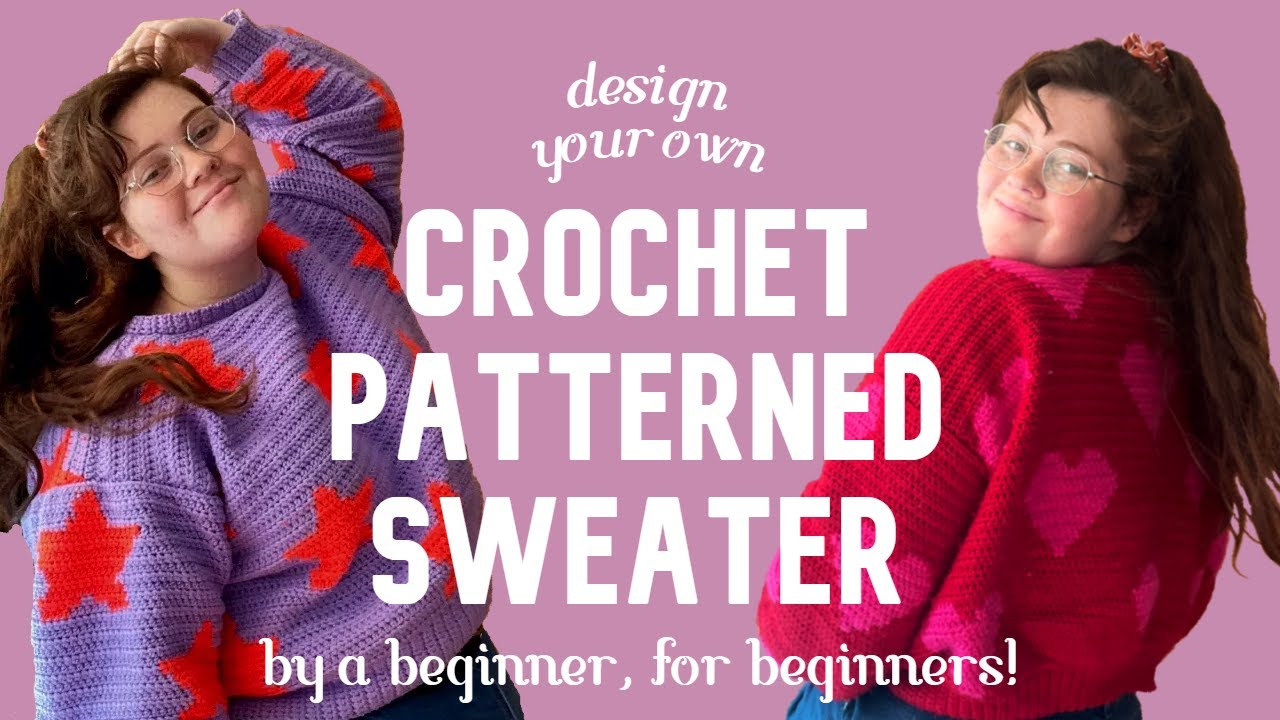 design your own patterned sweater! ✨EASY CROCHET TUTORIAL✨