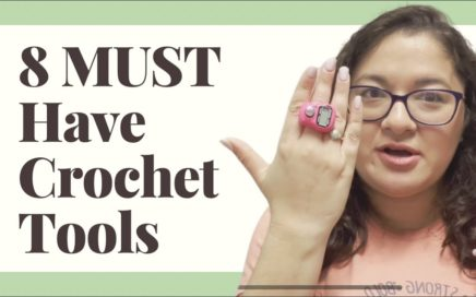 8 Must Have Crochet Tools or Gadgets